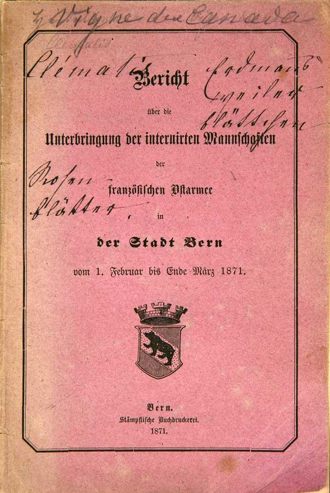 - Bericht über die Unterbringung der internirten Mannschaften der französischen Ostarmee in der Stadt Bern vom 1. Februar bis Ende März 1871.