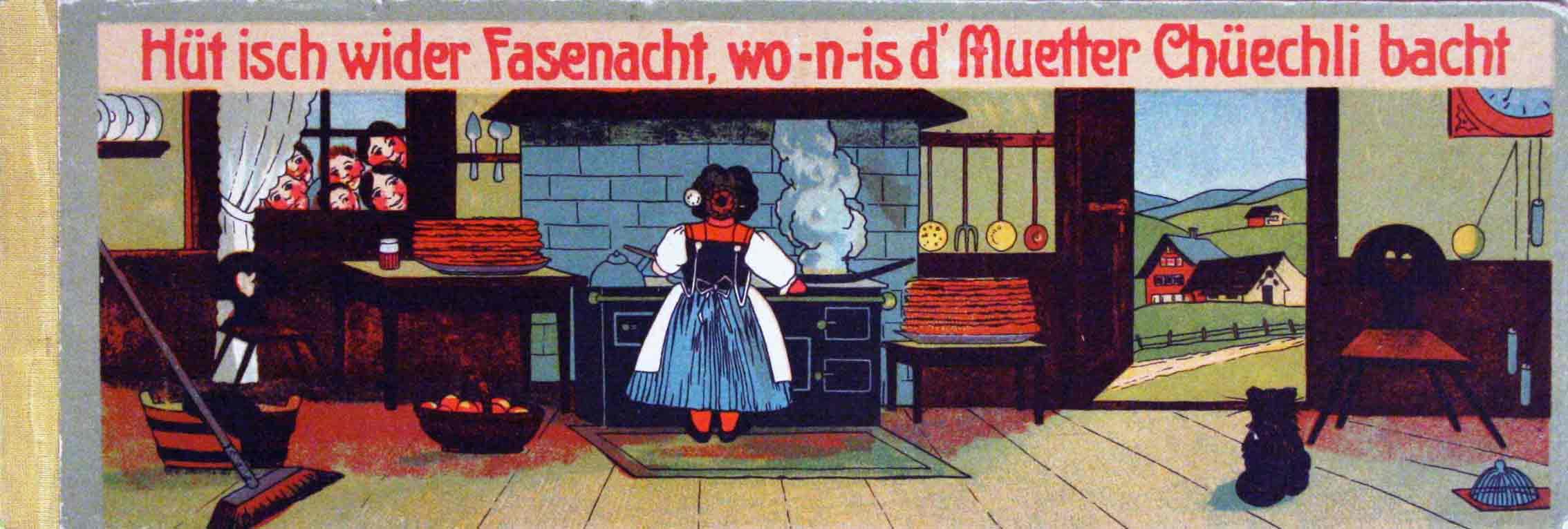 WENGER, LISA (1858-1941): - Hüt isch wider Fasenacht, wo-n-is d'Muetter Chüechli bacht. Ein Bilderbuch mit 15 farbigen Tafeln nebst Text.