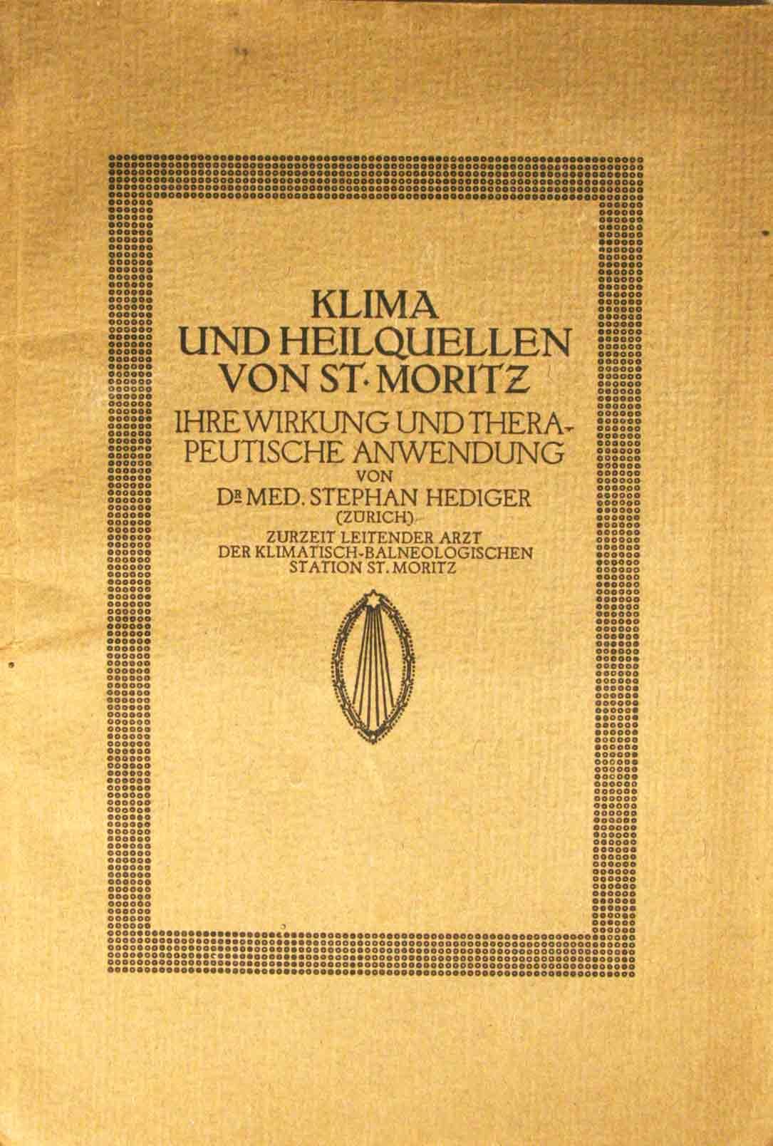 HEDIGER, STEPHAN (DR. MED.): - Klima und Heilquellen von St. Moritz. Ihre Wirkung und therapeutische Anwendungen.