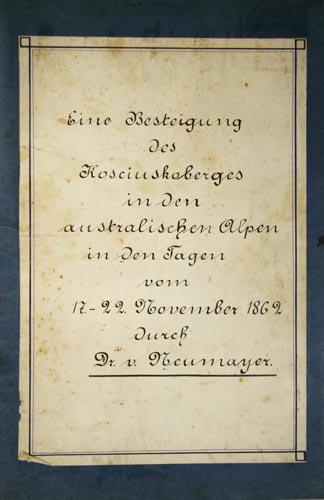 - Australien. - NEUMAYER, G(eorg) von (1826-1909): Eine Besteigung des Kosciuskoberges in den australischen Alpen in den Tagen vom 17. - 22. November 1862. Handschrift von Karl Bitz.