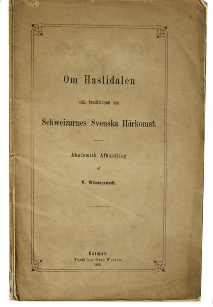 WIMMERSTEDT, V.: - Om Haslidalen och traditionen om Schweizarnes Svenska Härkomst. Akademisk Afhandling af V. Wimmerstedt.